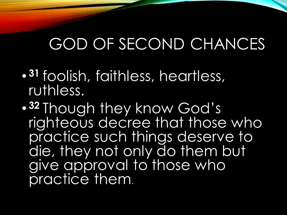 God of Second Chances 31 foolish, faithless, heartless, ruthless.