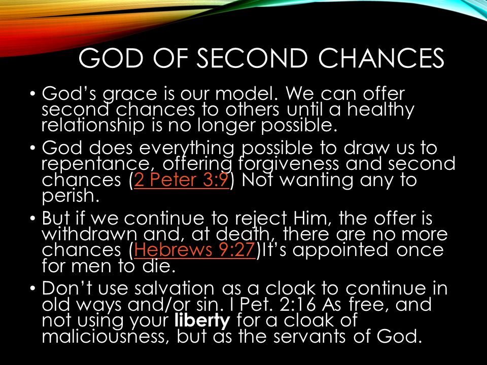 God of Second Chances God's grace is our model. We can offer second chances to others until a healthy relationship is no longer possible.
