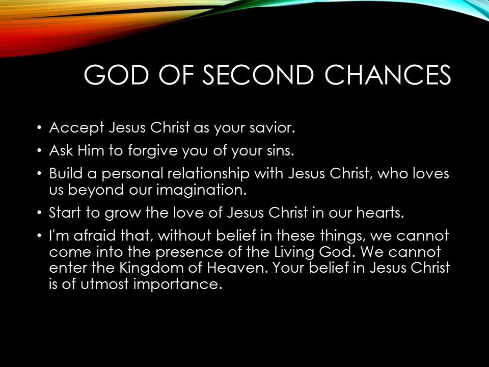 God of Second Chances Accept Jesus Christ as your savior.