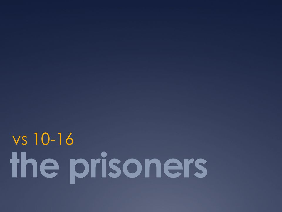 vs 10-16 the prisoners