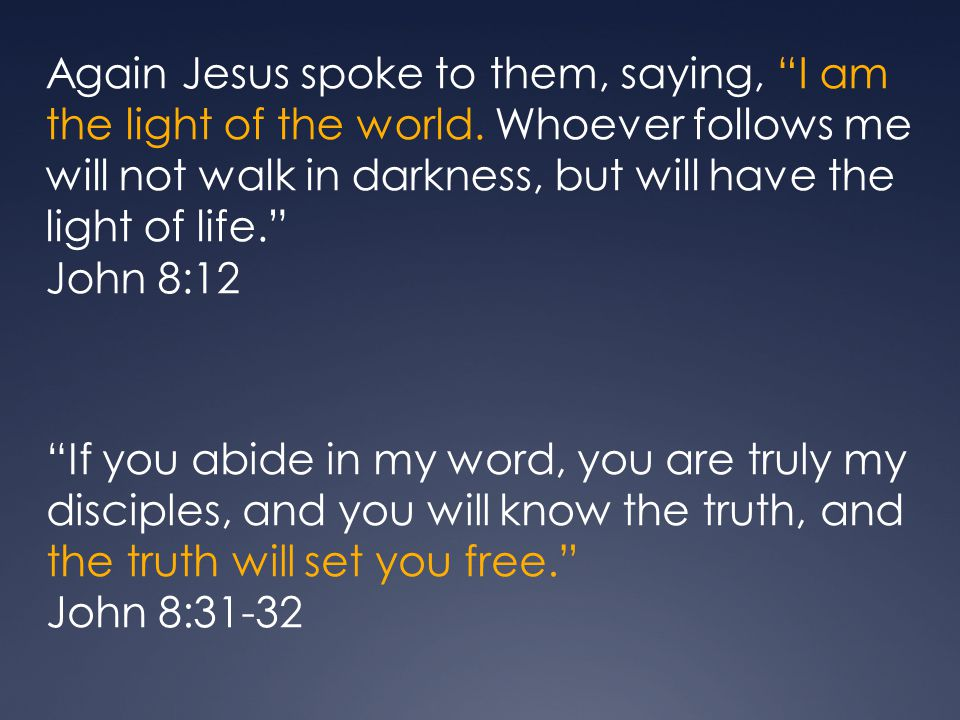 Again Jesus spoke to them, saying, I am the light of the world