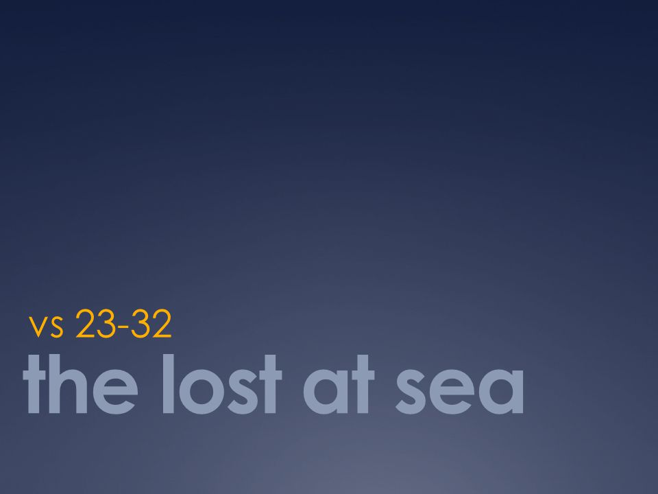 vs 23-32 the lost at sea