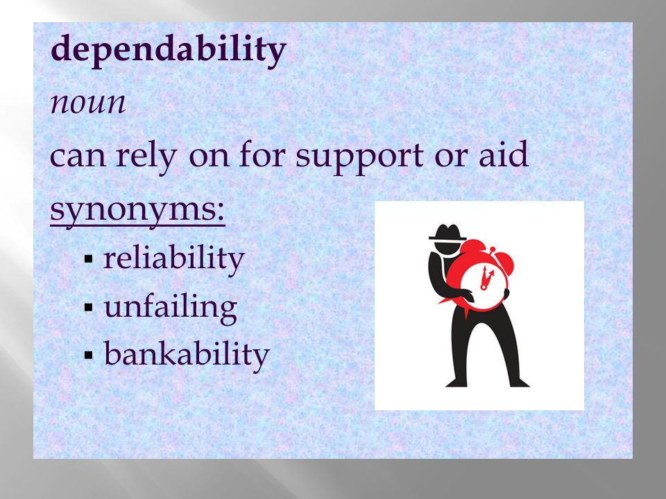 can rely on for support or aid synonyms: