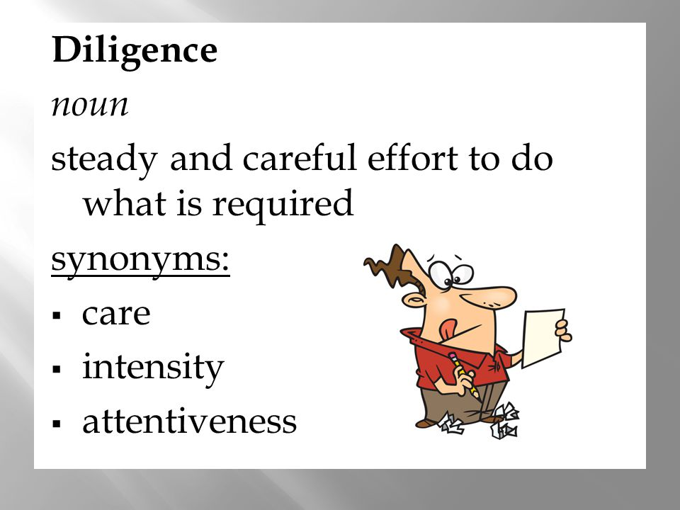 Diligence noun. steady and careful effort to do what is required.