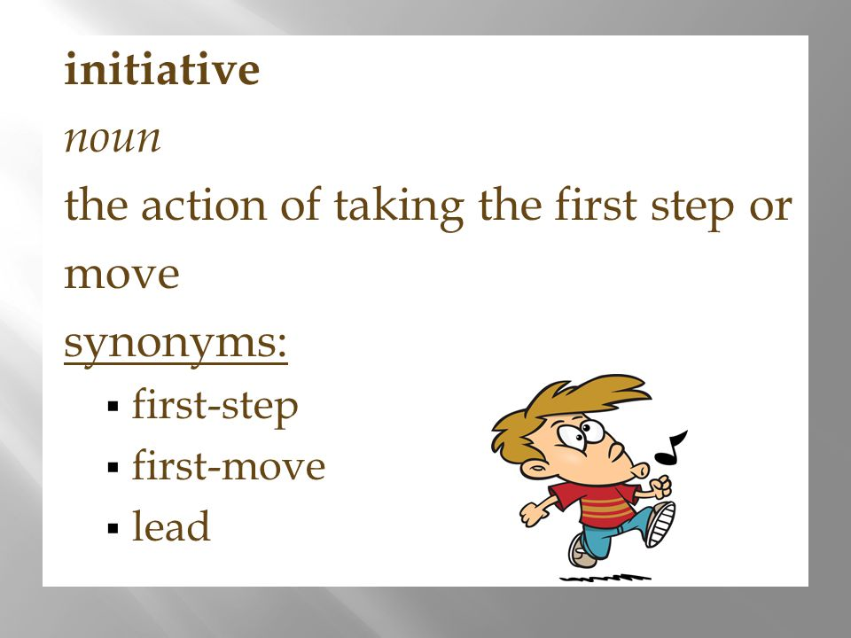 the action of taking the first step or move synonyms: