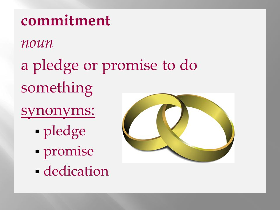 a pledge or promise to do something synonyms: