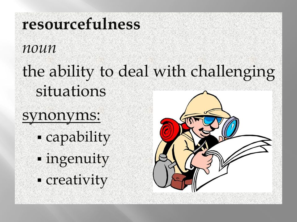 the ability to deal with challenging situations synonyms:
