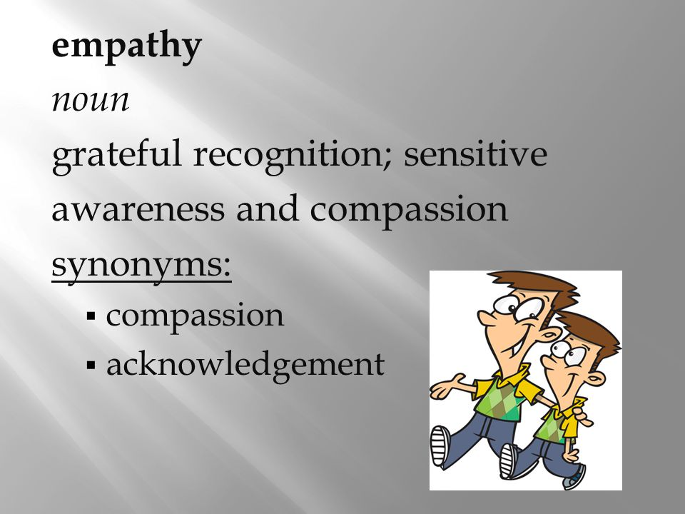 grateful recognition; sensitive awareness and compassion synonyms: