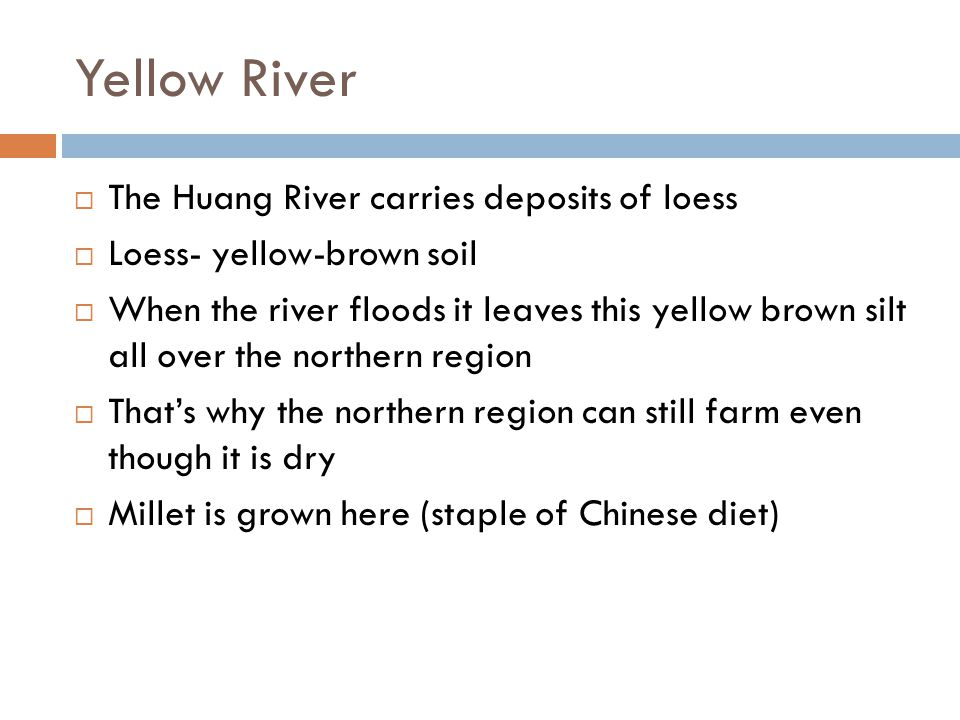 Yellow River The Huang River carries deposits of loess