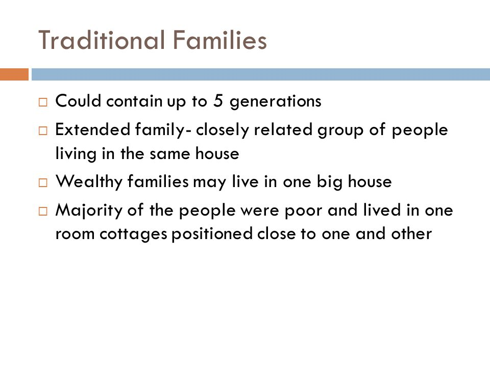 Traditional Families Could contain up to 5 generations