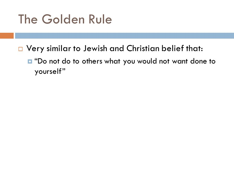 The Golden Rule Very similar to Jewish and Christian belief that: