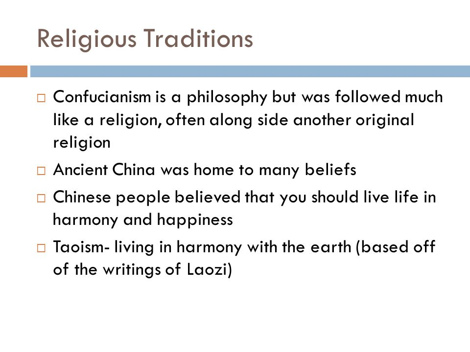Religious Traditions Confucianism is a philosophy but was followed much like a religion, often along side another original religion.