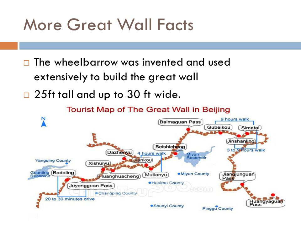 More Great Wall Facts The wheelbarrow was invented and used extensively to build the great wall.