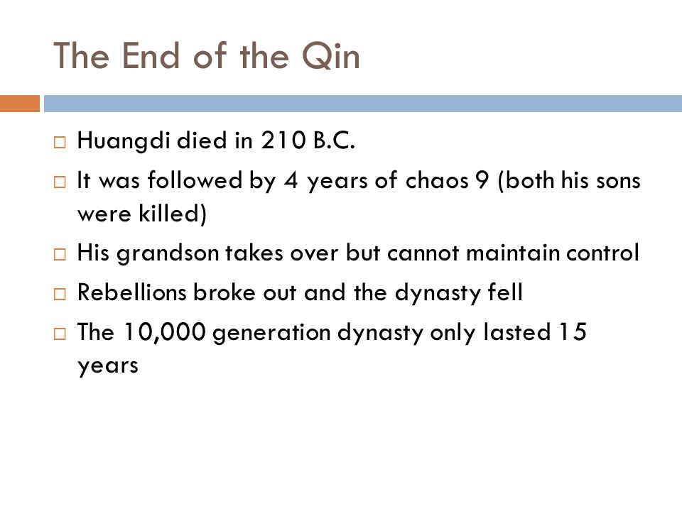 The End of the Qin Huangdi died in 210 B.C.