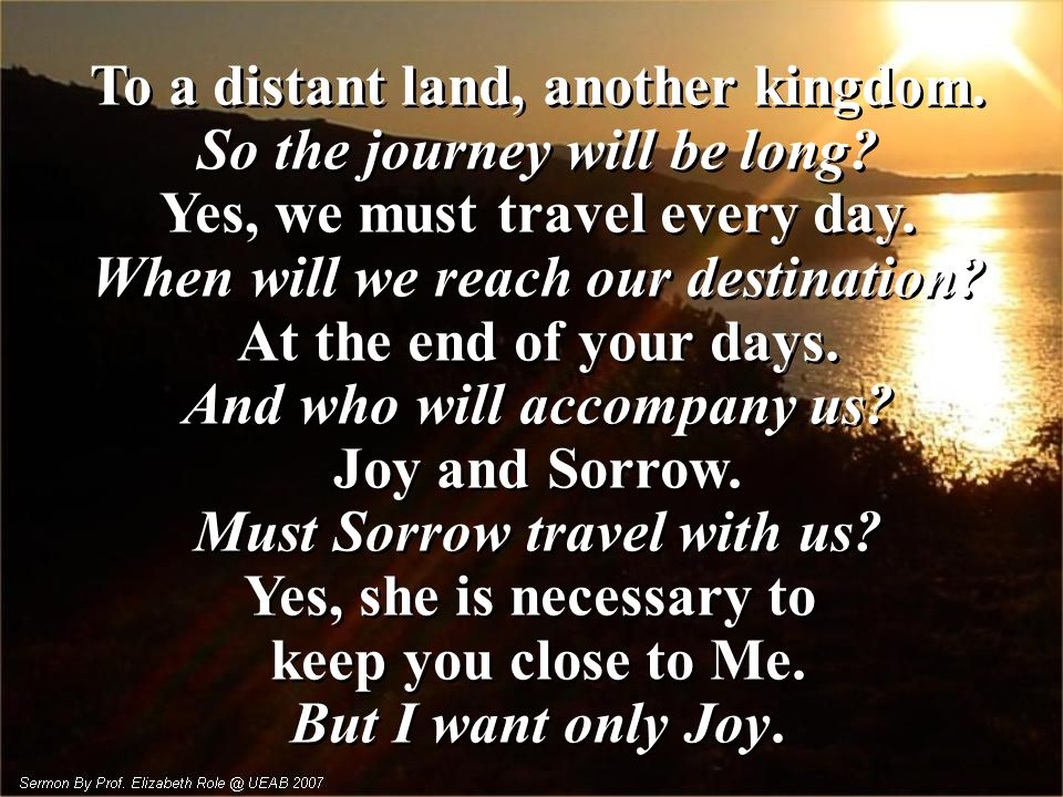 To a distant land, another kingdom. So the journey will be long