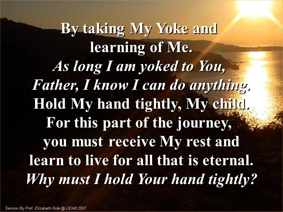 Father, I know I can do anything. Hold My hand tightly, My child.