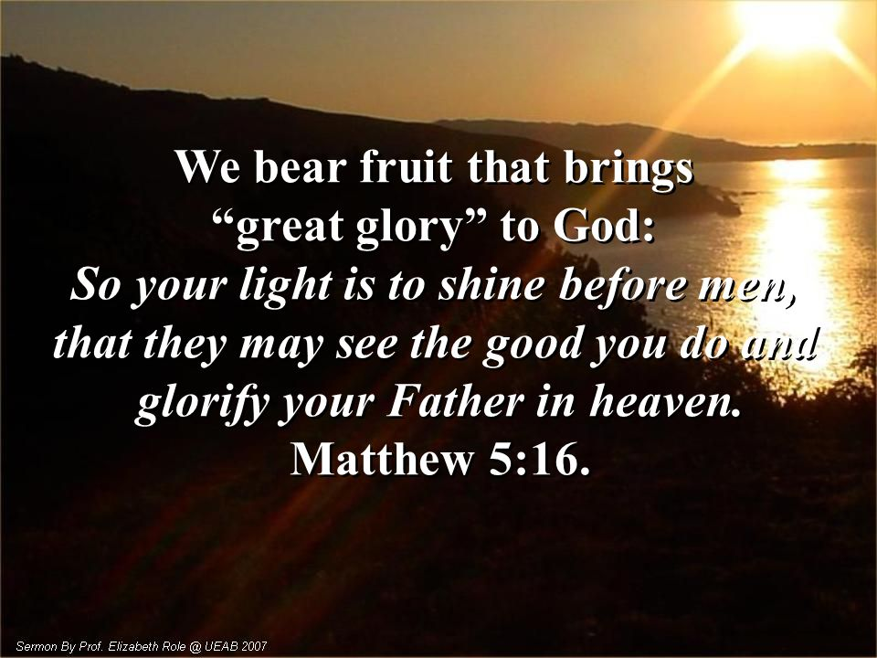 We bear fruit that brings great glory to God:
