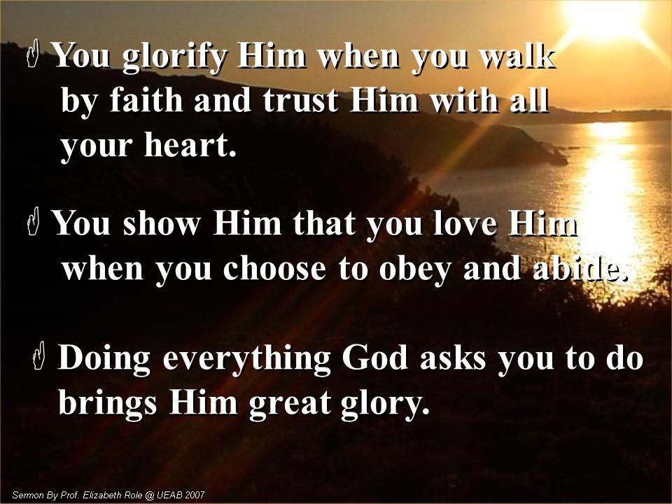 You glorify Him when you walk