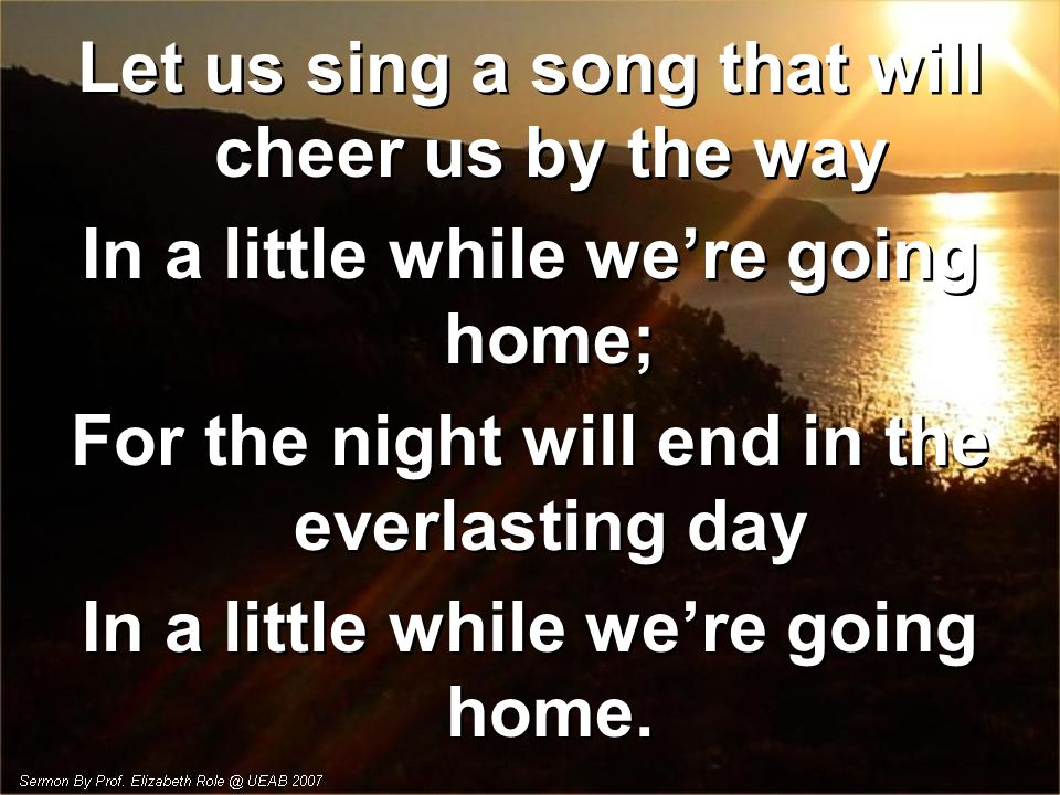 Let us sing a song that will cheer us by the way
