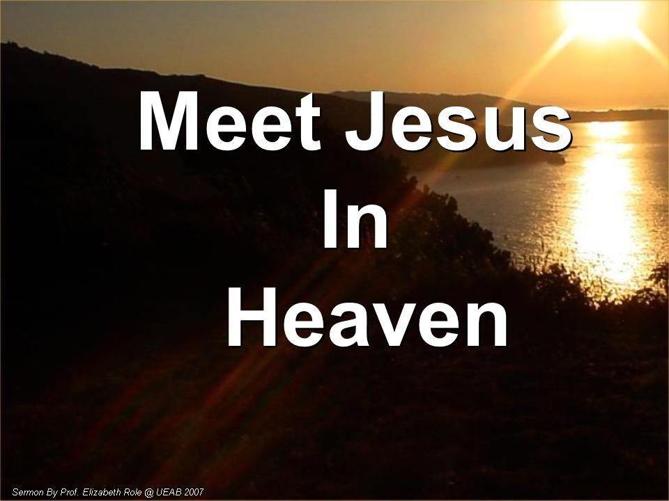 Meet Jesus In Heaven