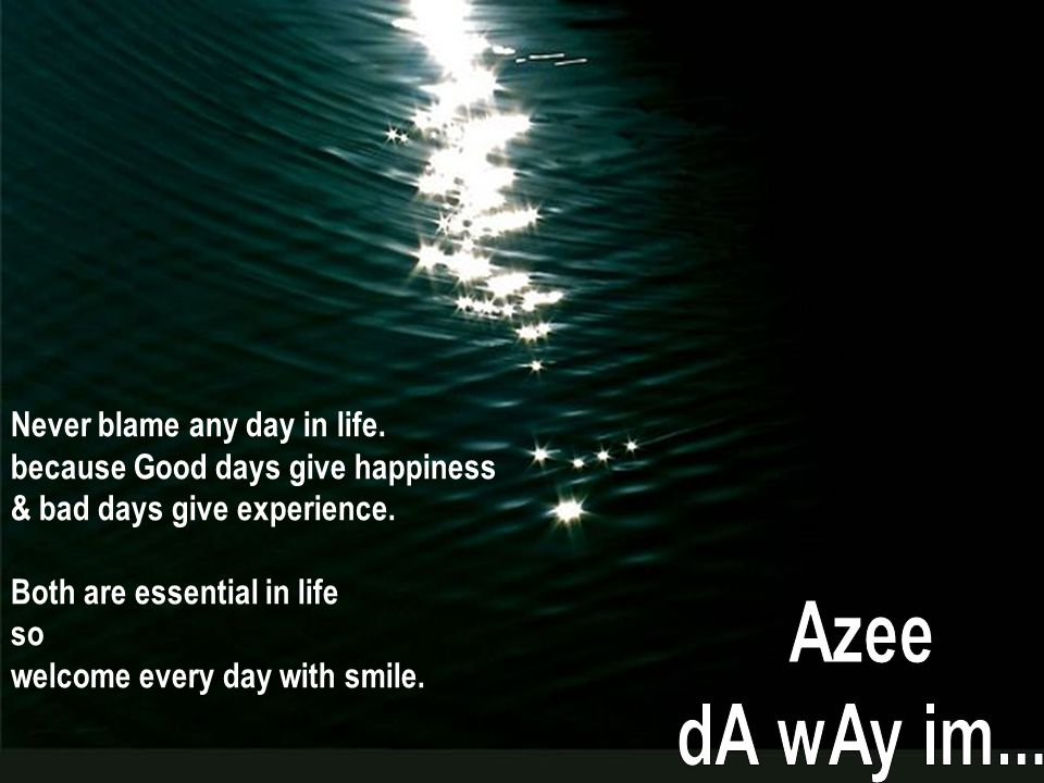 Azee dA wAy im... Never blame any day in life.