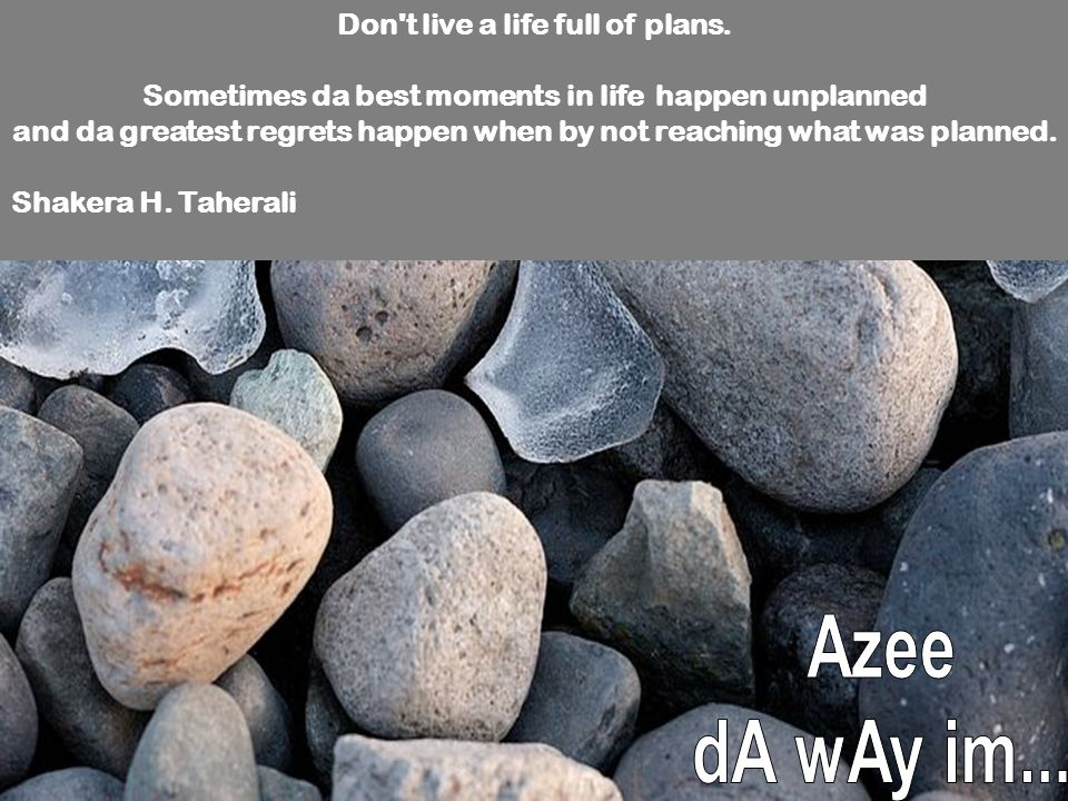 Azee dA wAy im... Don t live a life full of plans.
