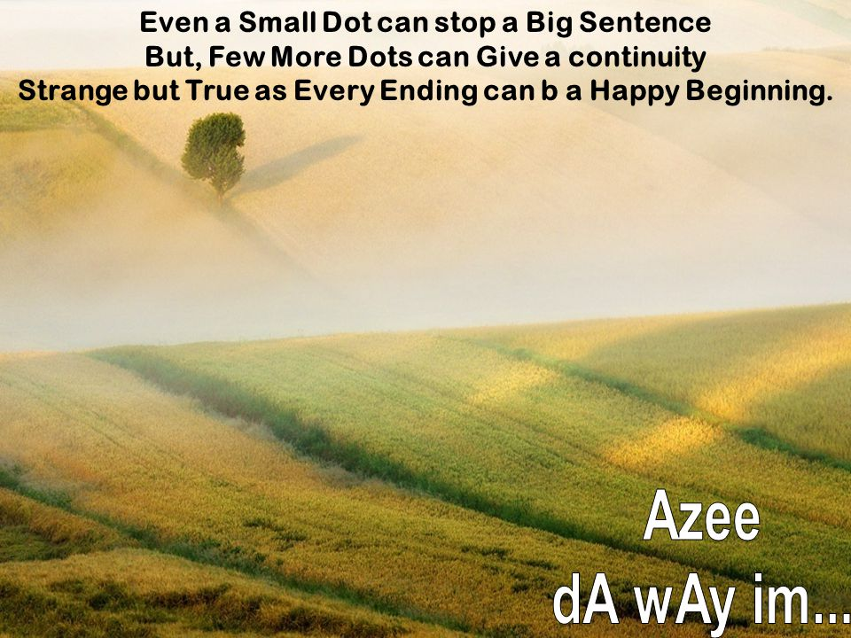 Azee dA wAy im... Even a Small Dot can stop a Big Sentence