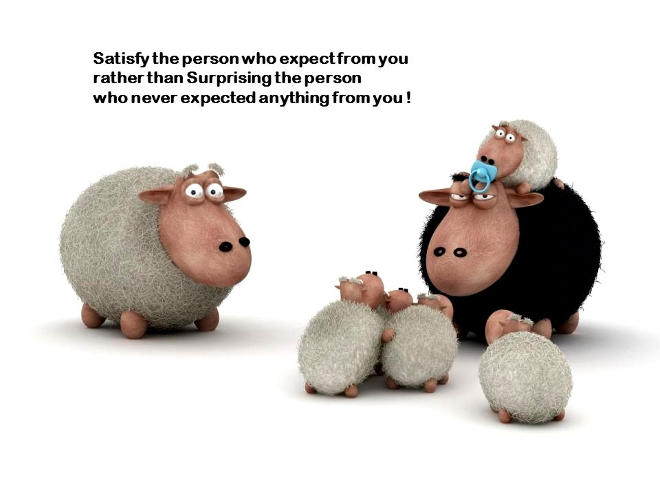 Satisfy the person who expect from you