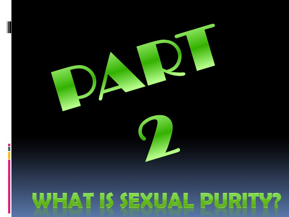 PART 2 WHAT IS SEXUAL PURITY