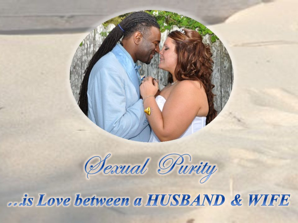 Sexual Purity …is Love between a HUSBAND & WIFE
