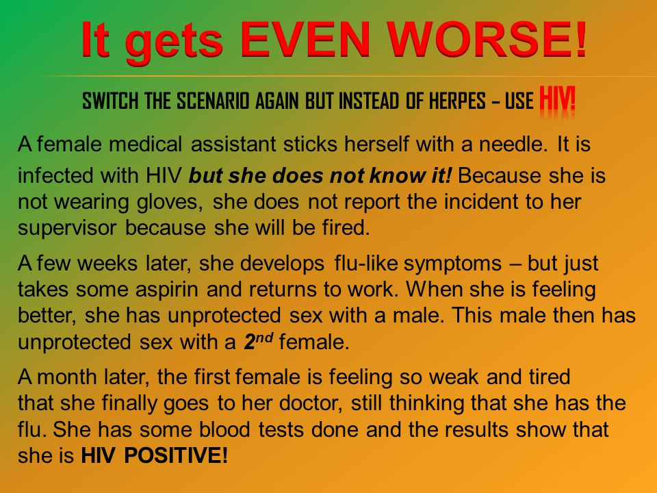 SWITCH THE SCENARIO AGAIN BUT INSTEAD OF HERPES – USE HIV!