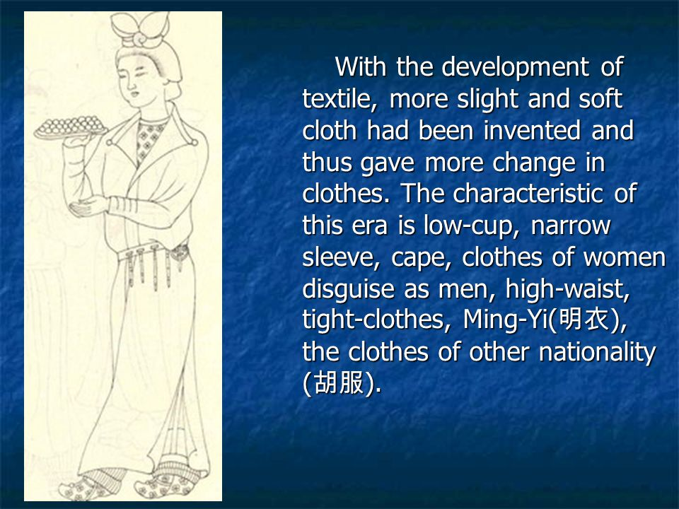 With the development of textile, more slight and soft cloth had been invented and thus gave more change in clothes.