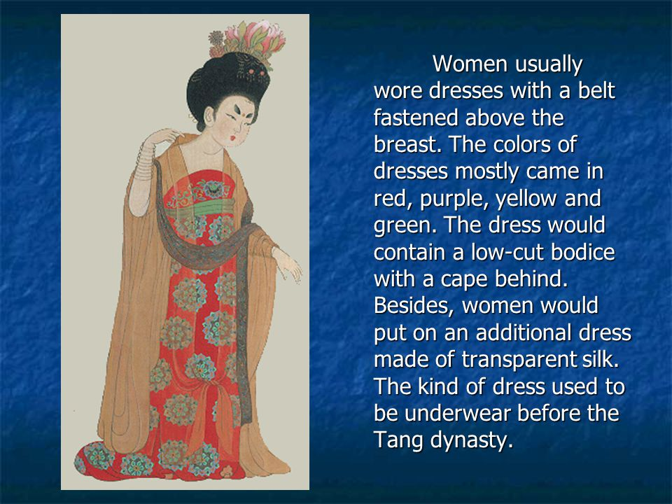 Women usually wore dresses with a belt fastened above the breast