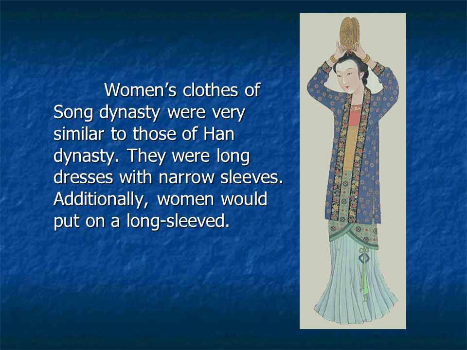 Women's clothes of Song dynasty were very similar to those of Han dynasty.