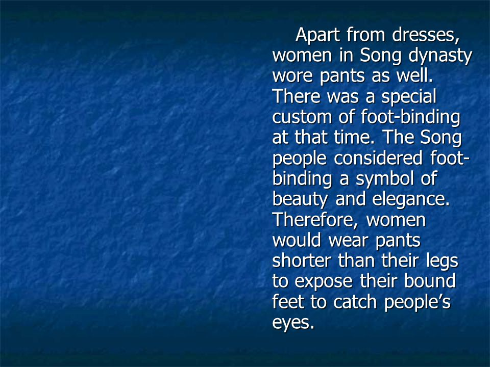 Apart from dresses, women in Song dynasty wore pants as well