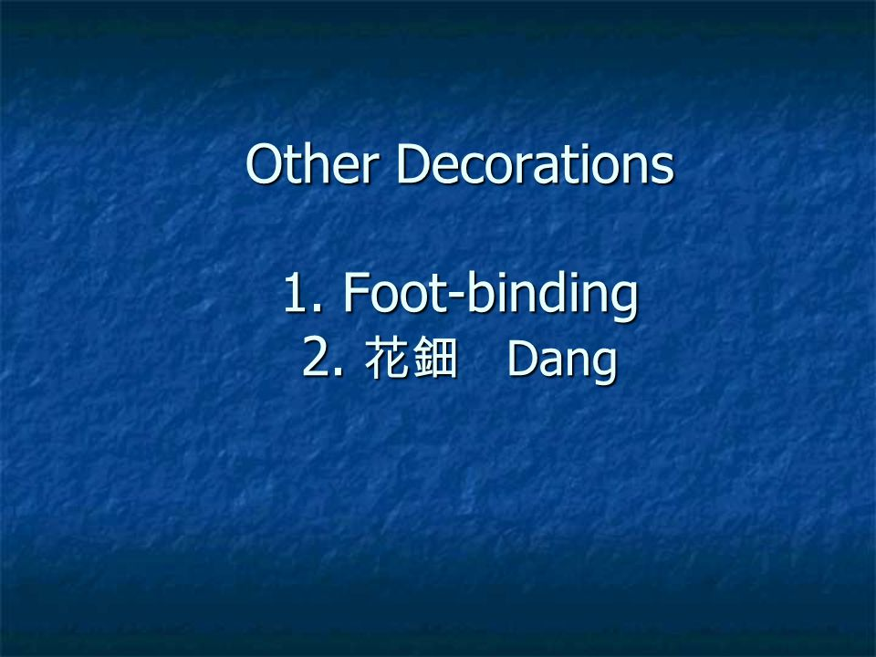 Other Decorations 1. Foot-binding 2. 花鈿 Dang