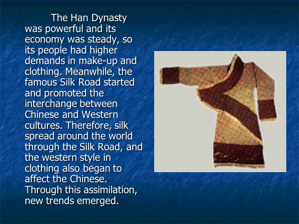 The Han Dynasty was powerful and its economy was steady, so its people had higher demands in make-up and clothing.