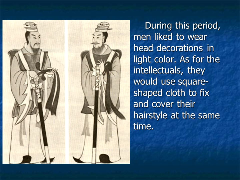 During this period, men liked to wear head decorations in light color