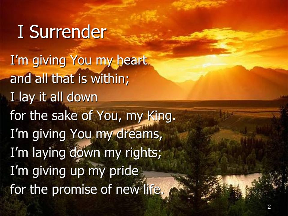 I Surrender I'm giving You my heart and all that is within;