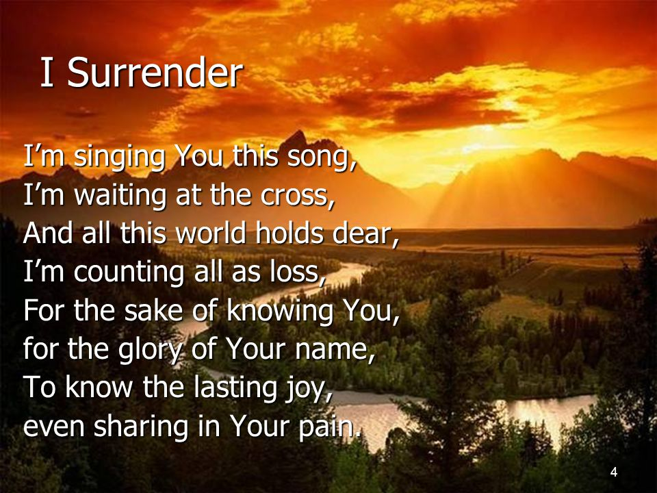 I Surrender I'm singing You this song, I'm waiting at the cross,