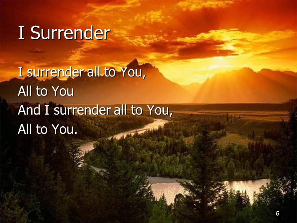 I Surrender I surrender all to You, All to You