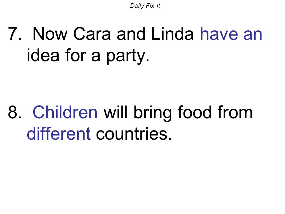 7. Now Cara and Linda have an idea for a party.