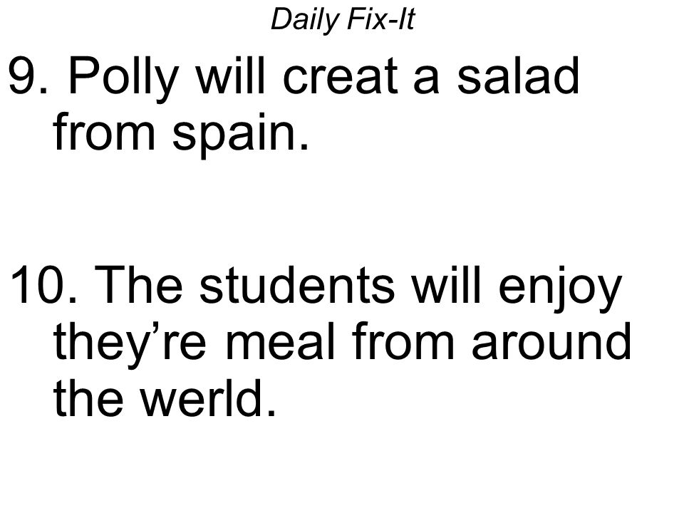 Polly will creat a salad from spain.