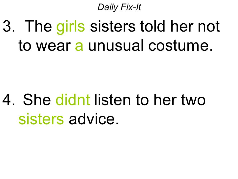 3. The girls sisters told her not to wear a unusual costume.