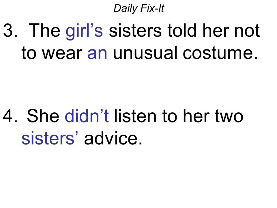 3. The girl's sisters told her not to wear an unusual costume.