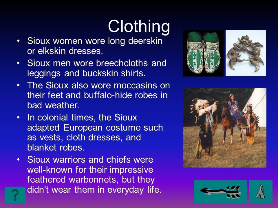 Clothing Sioux women wore long deerskin or elkskin dresses.