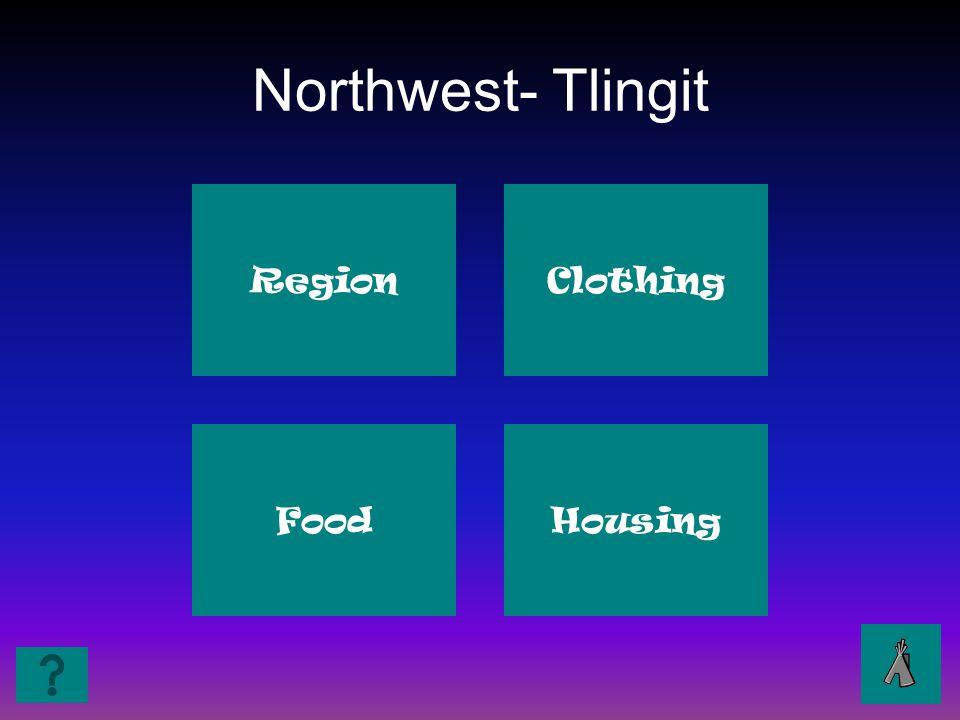 Northwest- Tlingit Region Clothing Food Housing