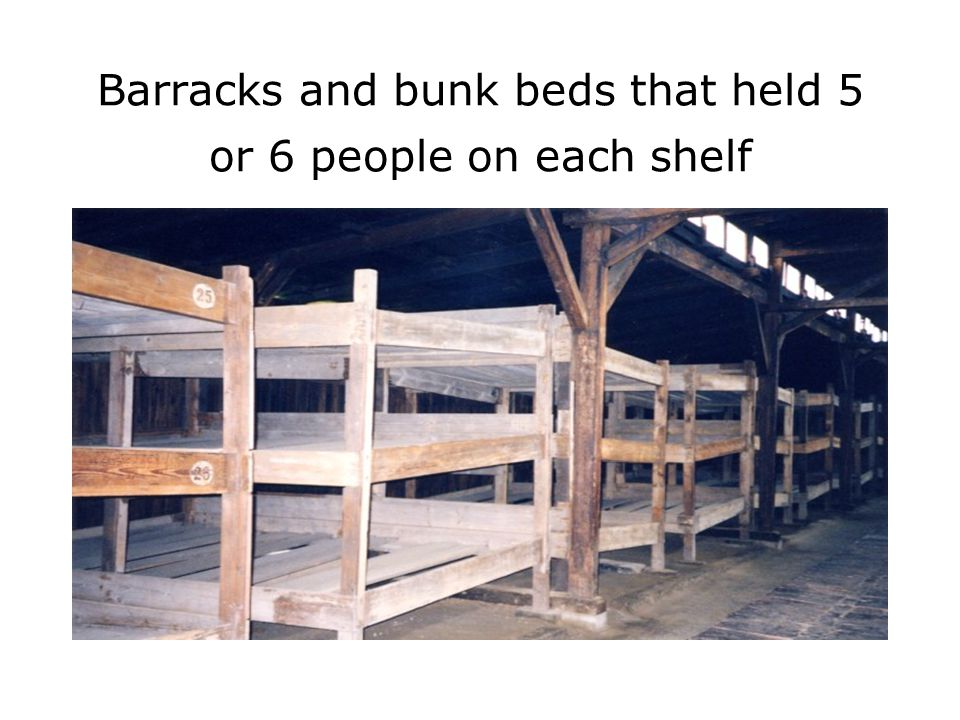 Barracks and bunk beds that held 5 or 6 people on each shelf