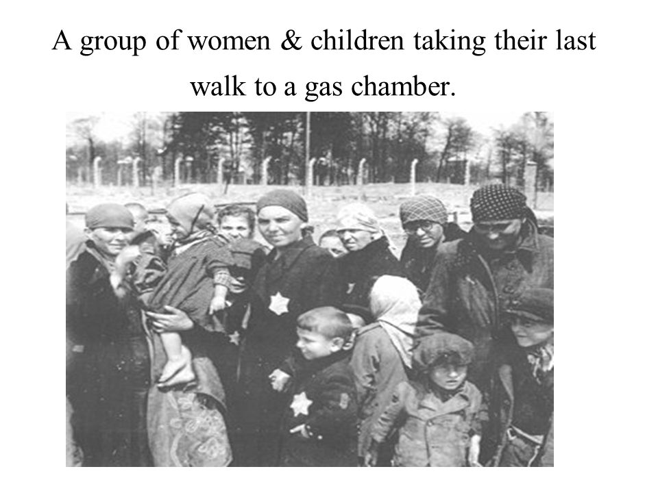 A group of women & children taking their last walk to a gas chamber.