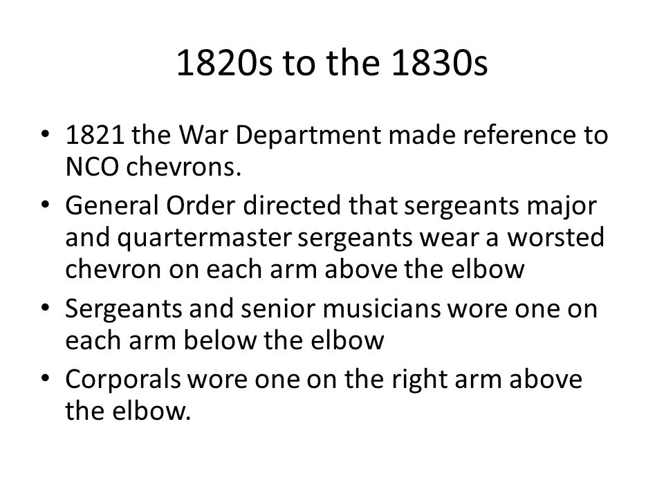 1820s to the 1830s 1821 the War Department made reference to NCO chevrons.